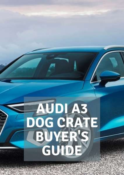 audi a3 dog crate buyers guide (1)